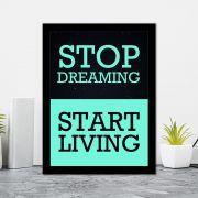 Quadro Decorativo 27x36 Stop Dreaming Start Living