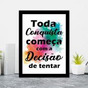 Quadro Decorativo 27x36 Toda Conquista Começa com a Decisão de Tentar