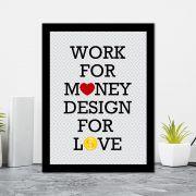 Quadro Decorativo 27x36 Work For Money Designer For Love