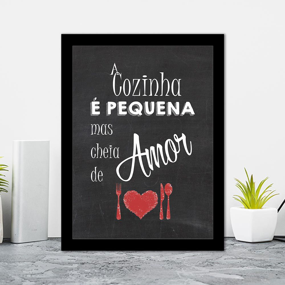 Quadro Decorativo 27x36 A Cozinha é Pequena Mas Cheia de Amor