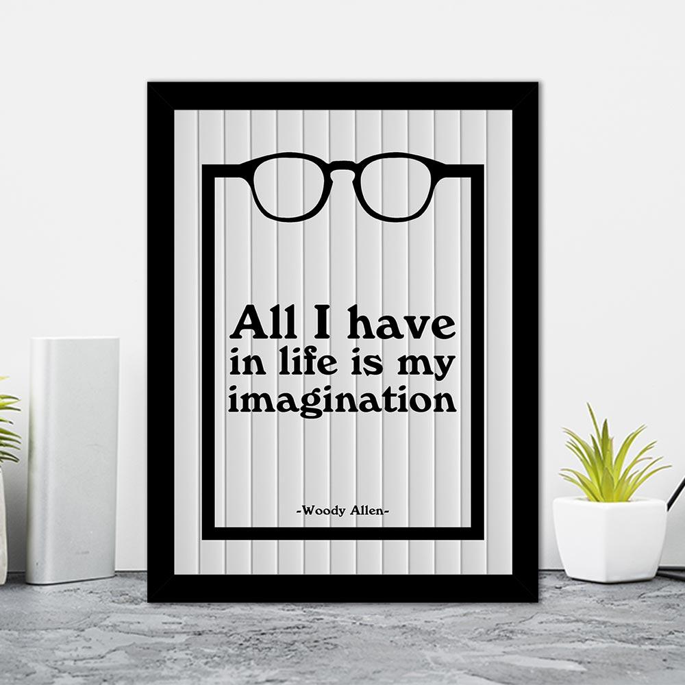Quadro Decorativo 27x36 All I Have In Life Is My Imagination