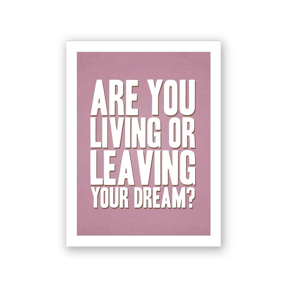 Quadro Decorativo 27x36 Are You Living Or Leaving Your Dream?