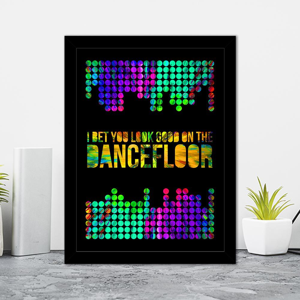 Quadro Decorativo 27x36 I Be Look Good On The DanceFloor