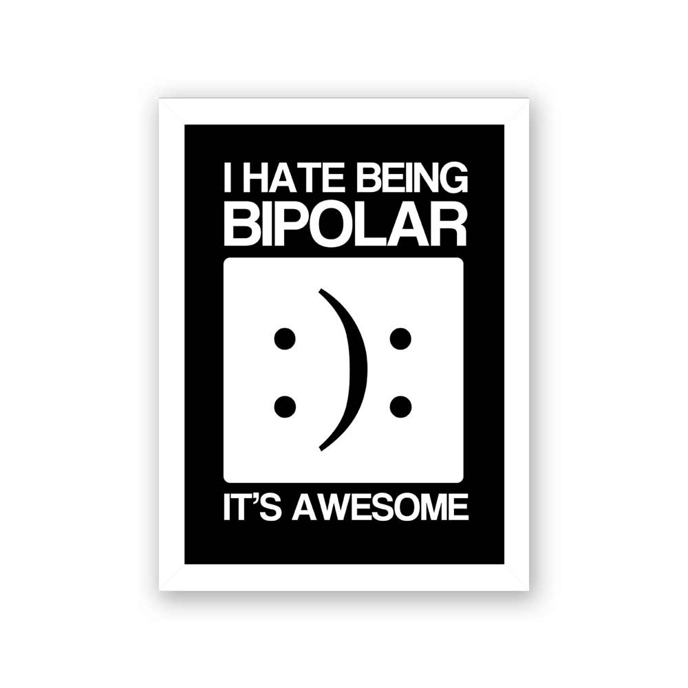 Quadro Decorativo 27x36 I Hate Being Bipolar It's Awesome