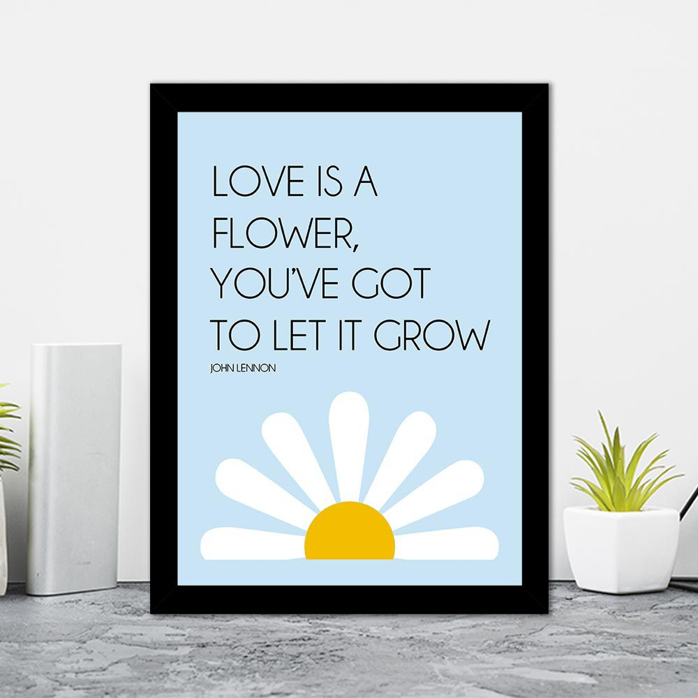 Quadro Decorativo 27x36 Love Is A Flower, You've Got To Let It Grow