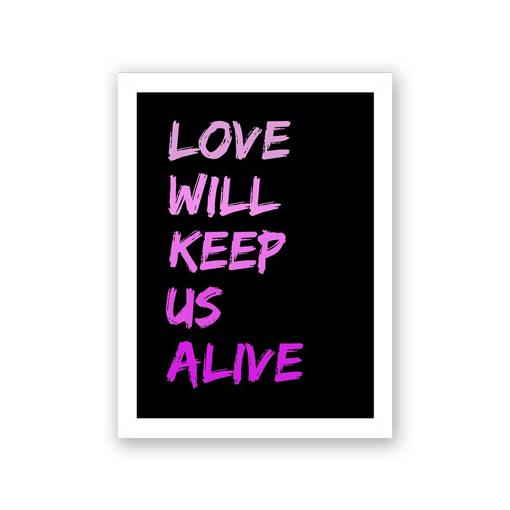 Quadro Decorativo 27x36 Love Will Keep Us Alive