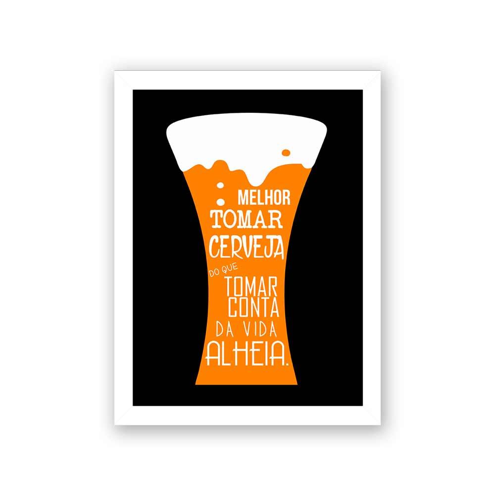 Quadro Decorativo 27x36 Melhor Tomar Cerveja do que Tomar Conta da Vida Alheia