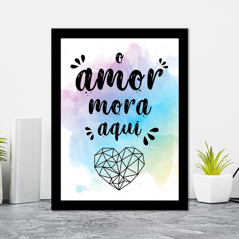 Quadro Decorativo 27x36 O Amor Mora Aqui