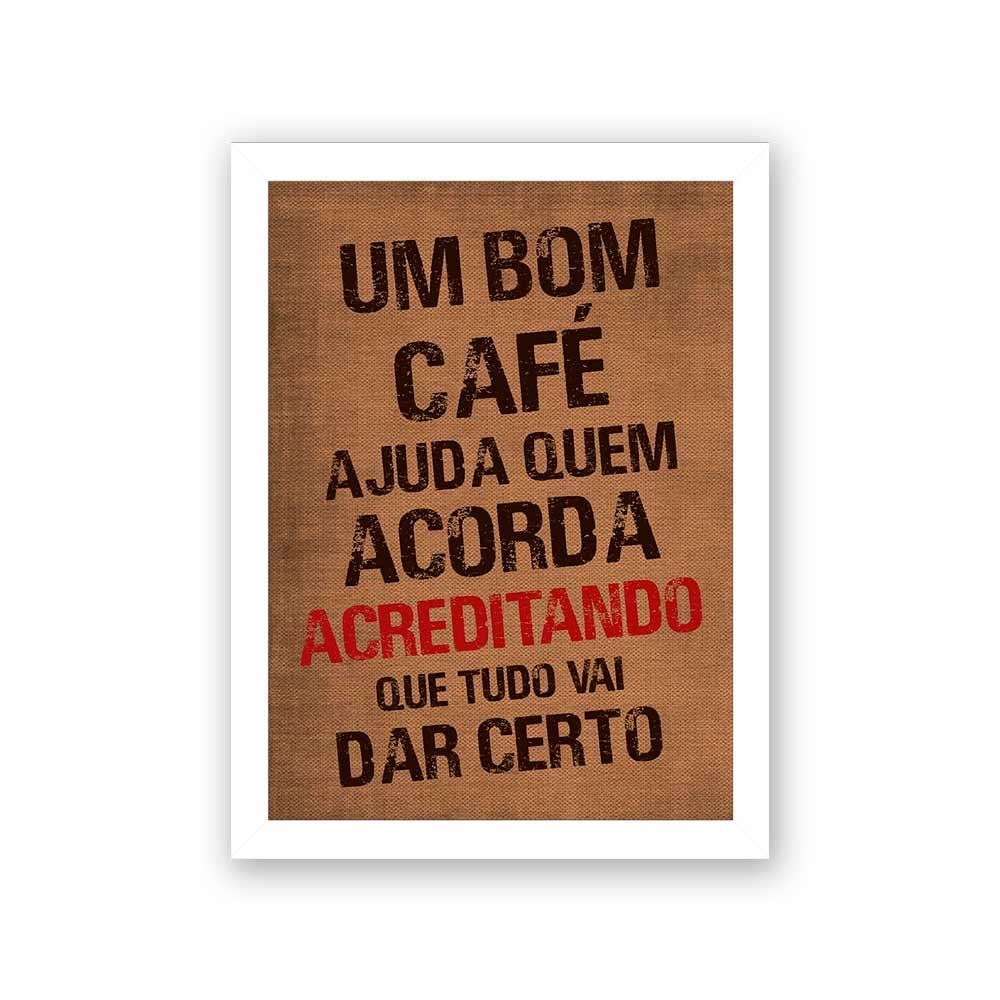 Quadro Decorativo 27x36 Um Bom Café Ajuda Quem Acorda Acreditando Que Tudo Vai Dar Certo