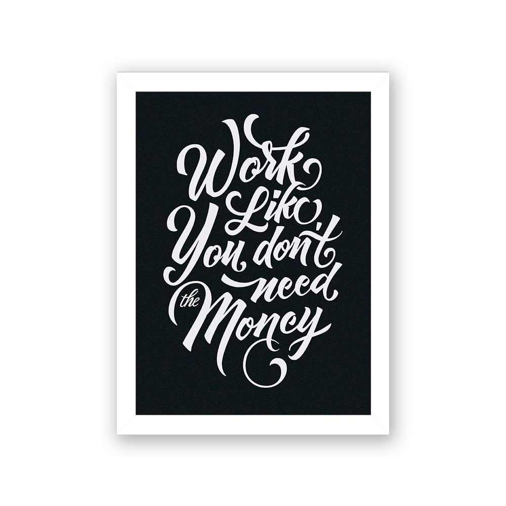 Quadro Decorativo 27x36 Work Like You Don't Need The Money