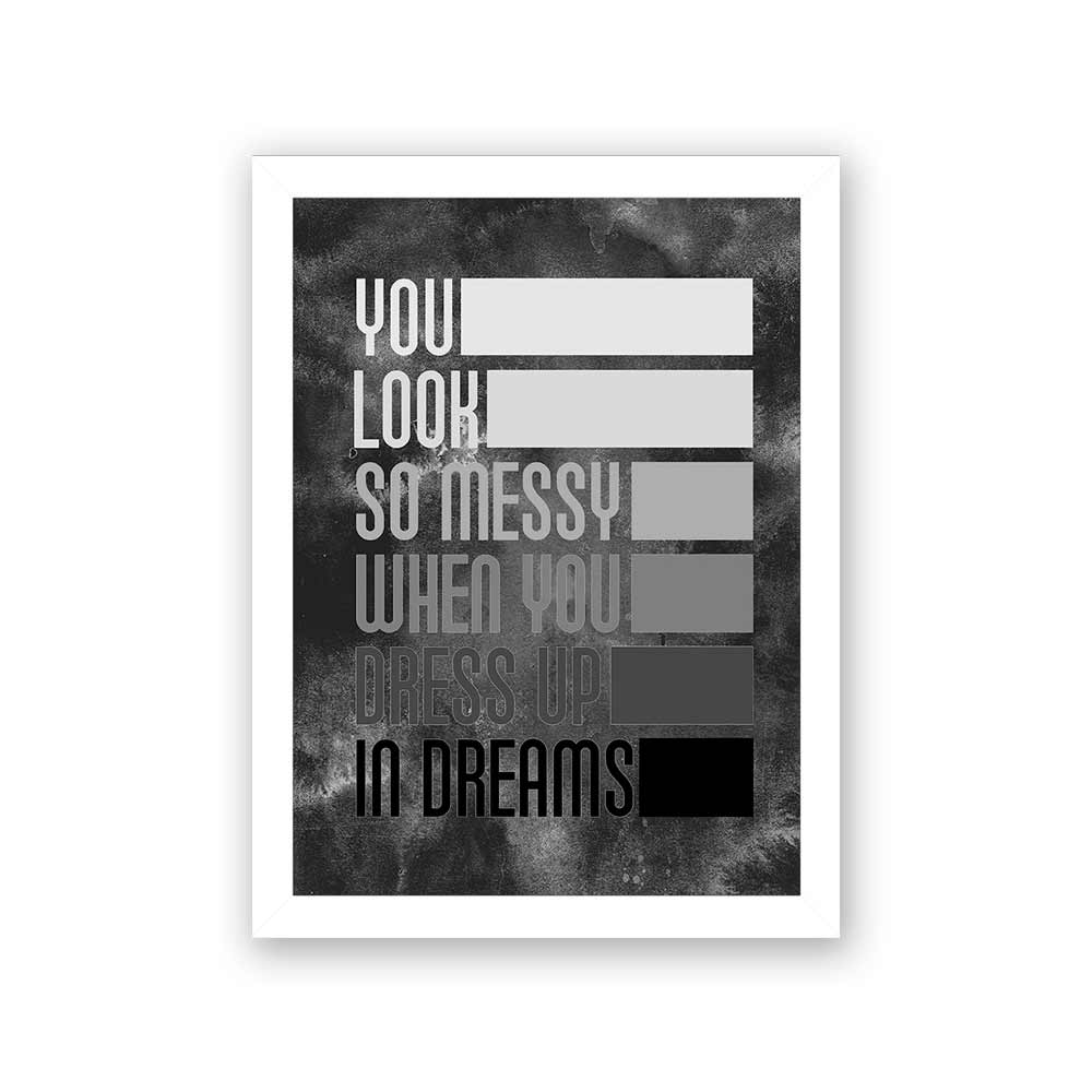 Quadro Decorativo 27x36 You Look So Messy When You Dress Up In Dreams
