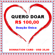 Cartão Virtual de Doação única no valor de R$ 100,00 / Donnation card in the amount USD 25,00