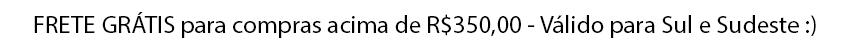Frete grátis para compras acima de R$350,00 - Sul e Sudeste