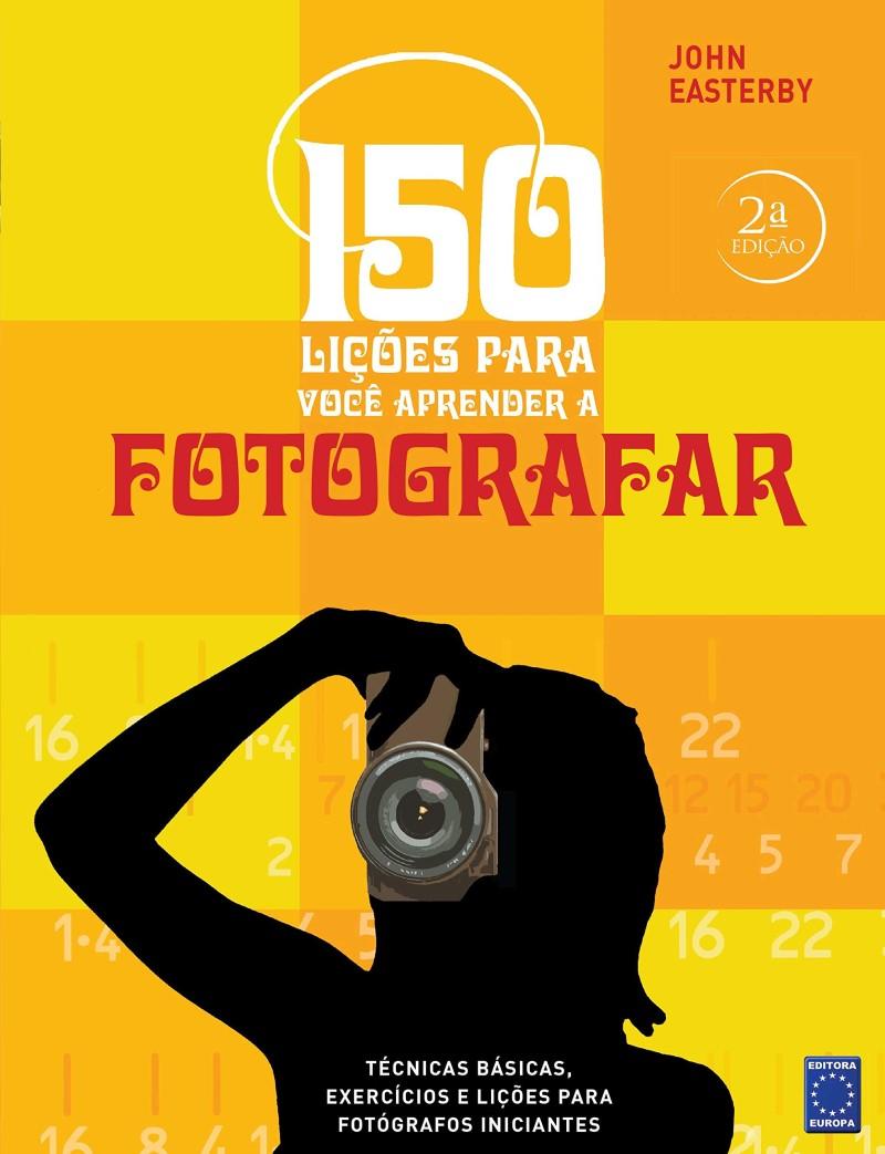 150 LIÇOES PARA VOCE APRENDER A FOTOGRAFAR