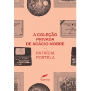 A COLEÇAO PRIVADA DE ACACIO NOBRE PATRICIA PORTELA