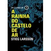 A RAINHA DO CASTELO DE AR STIEG LARSSON