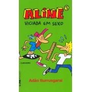 ALINE VOL.3. VICIADA EM SEXO. ADAO ITURRUSGARAI
