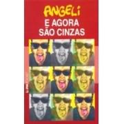 ANGELI E AGORA SAO CINZAS