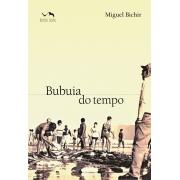 BUBUIA DO TEMPO  MIGUEL BICHIR