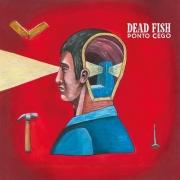 DEAD FISH PONTO CEGO CD