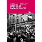 HANNAH ARENDT. LIBERDADE PARA SER LIVRE