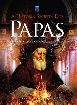 A HISTORIA SECRETA DOS PAPAS