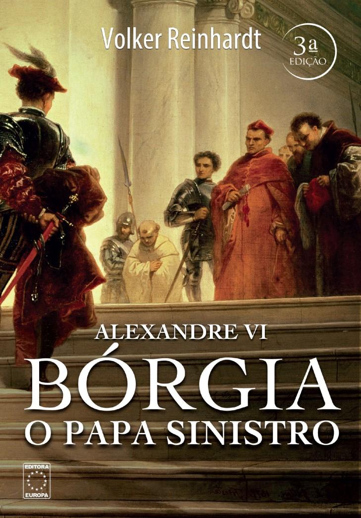 BORGIA O PAPA SINISTRO ALEXANDRE VI