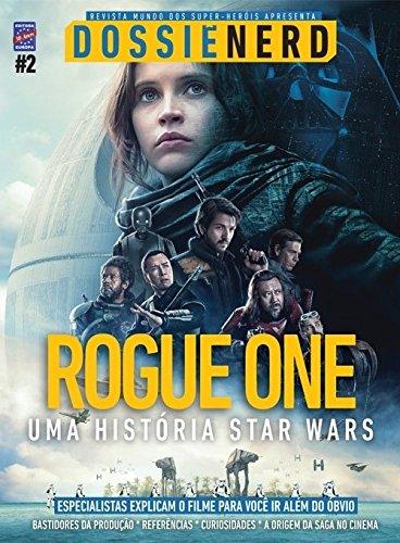 DOSSIE NERD  ROGUE ONE UMA HISTORIA STAR WARS