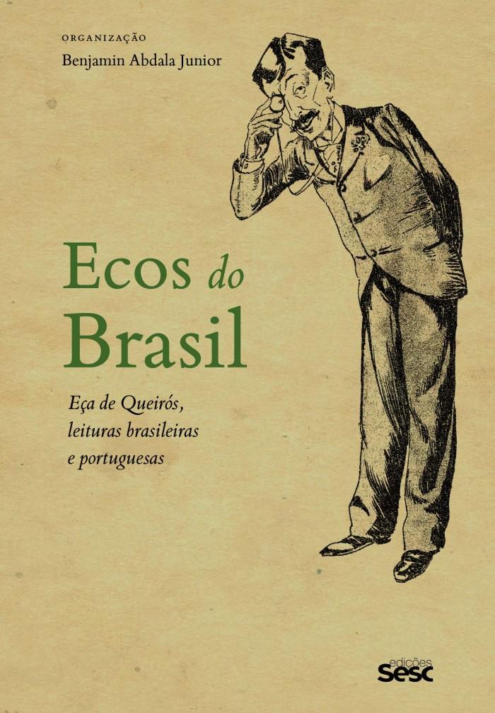 ECOS DO BRASIL EÇA DE QUEIROS, LEITURAS BRASILEIRAS E PORTUGUESAS