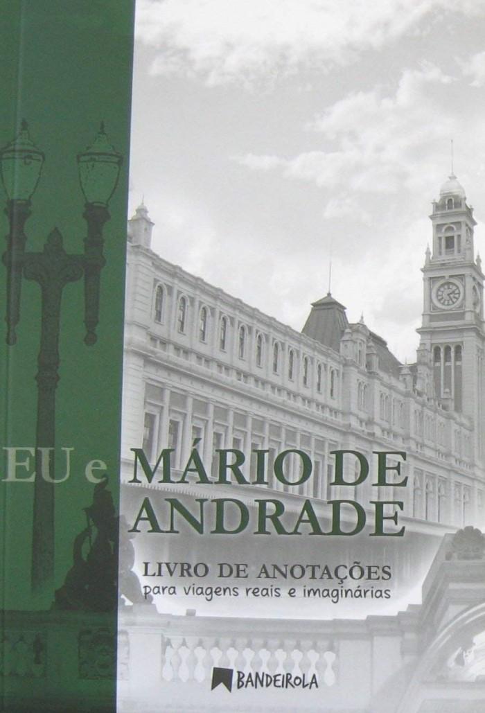 EU E MARIO DE ANDRADE  LIVROS DE ANOTAÇOES PARA VIAGENS REIAS E IMAGINARIAS 'ESSE É UM LIVRO DIFERENTE, NELE VC PODE ESCREVER'.
