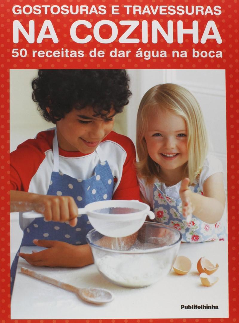 GOSTOSURAS E TRAVESSURAS NA COZINHA. 50 RECEITAS DE DAR AGUA NA BOCA