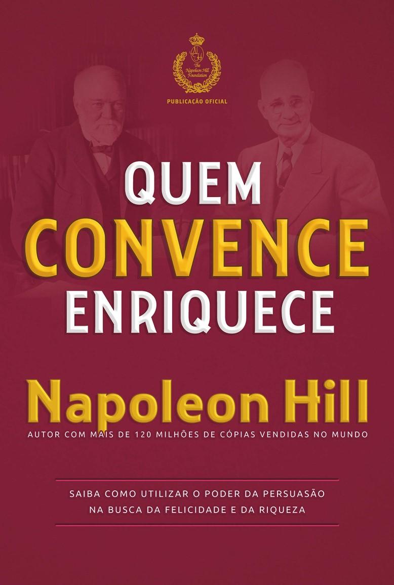 QUEM CONVENCE ENRIQUECE NAPOLEON HILL