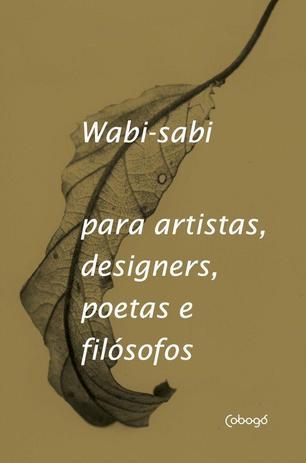 WABI SABI PARA ARTISTAS DESIGNERS POETAS E FILOSOFOS