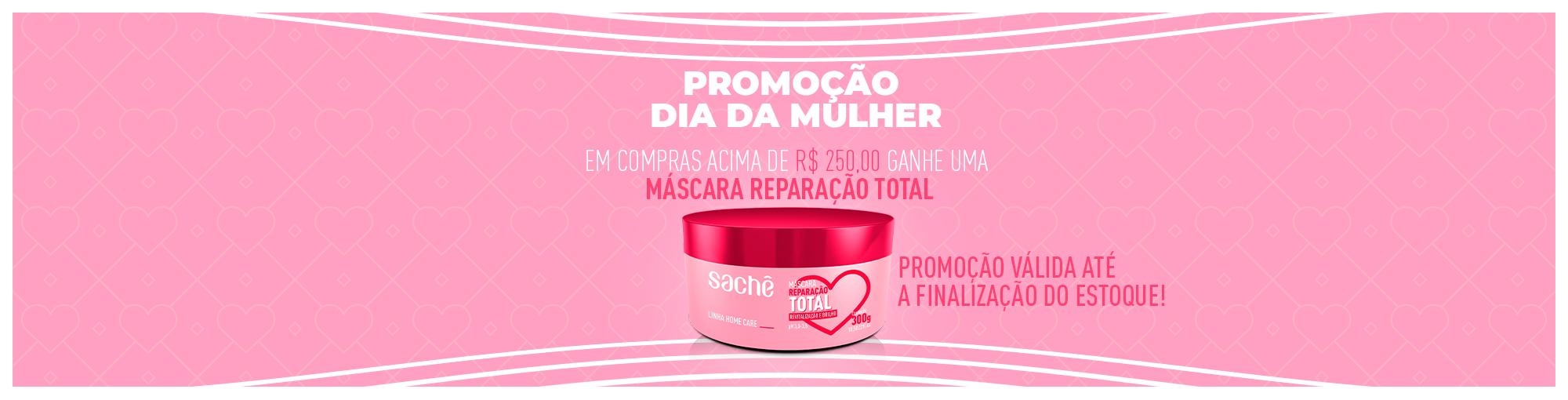 Promoção Dia da Mulher - Brinde para compras acima de R$ 250,00
