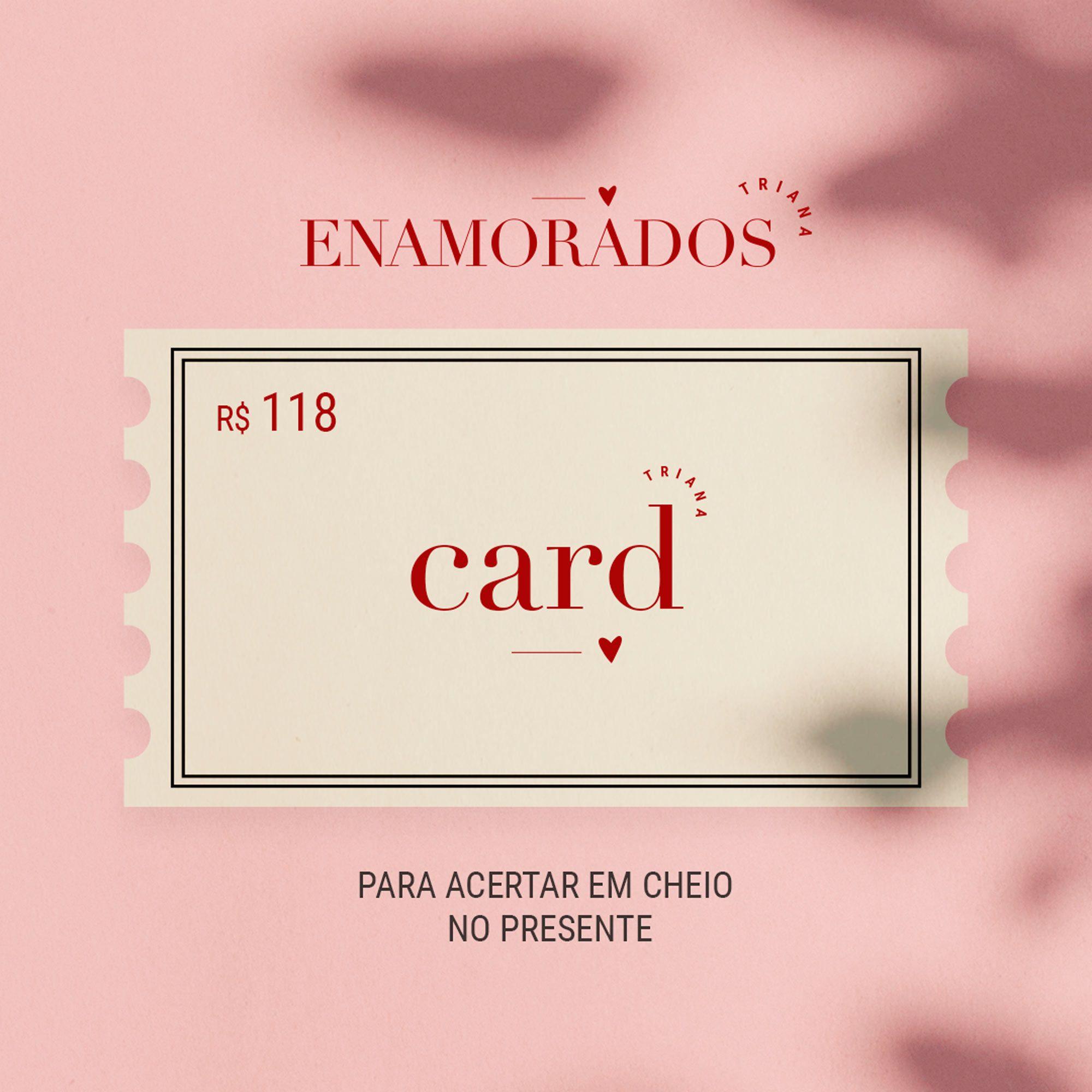 Enamorados Triana Card R$118,00 para acertar em cheio no presente S2