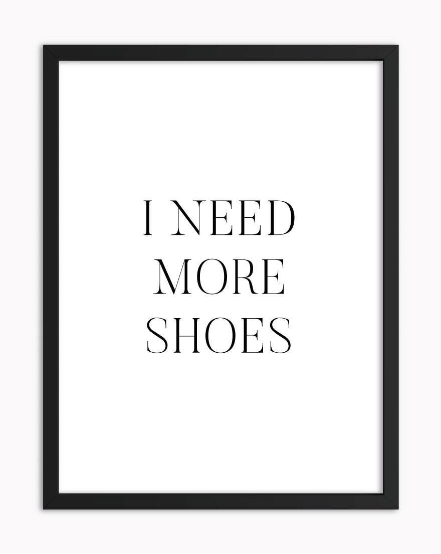 Quadro I Need More Shoes