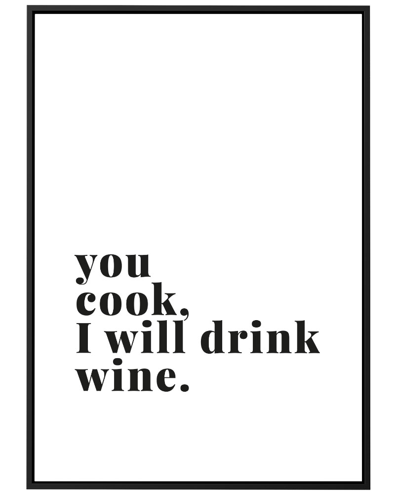Quadro You Cook, I Will Drink Wine