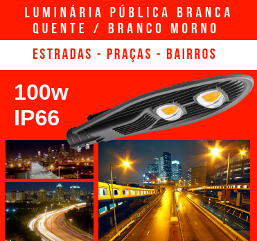 LUMINÁRIA PÚBLICA DE LED PARA POSTE 100W (CHIPS PHILIPS) BRANCO QUENTE / BRANCO MORNO / AMARELO DOIS CHIPS
