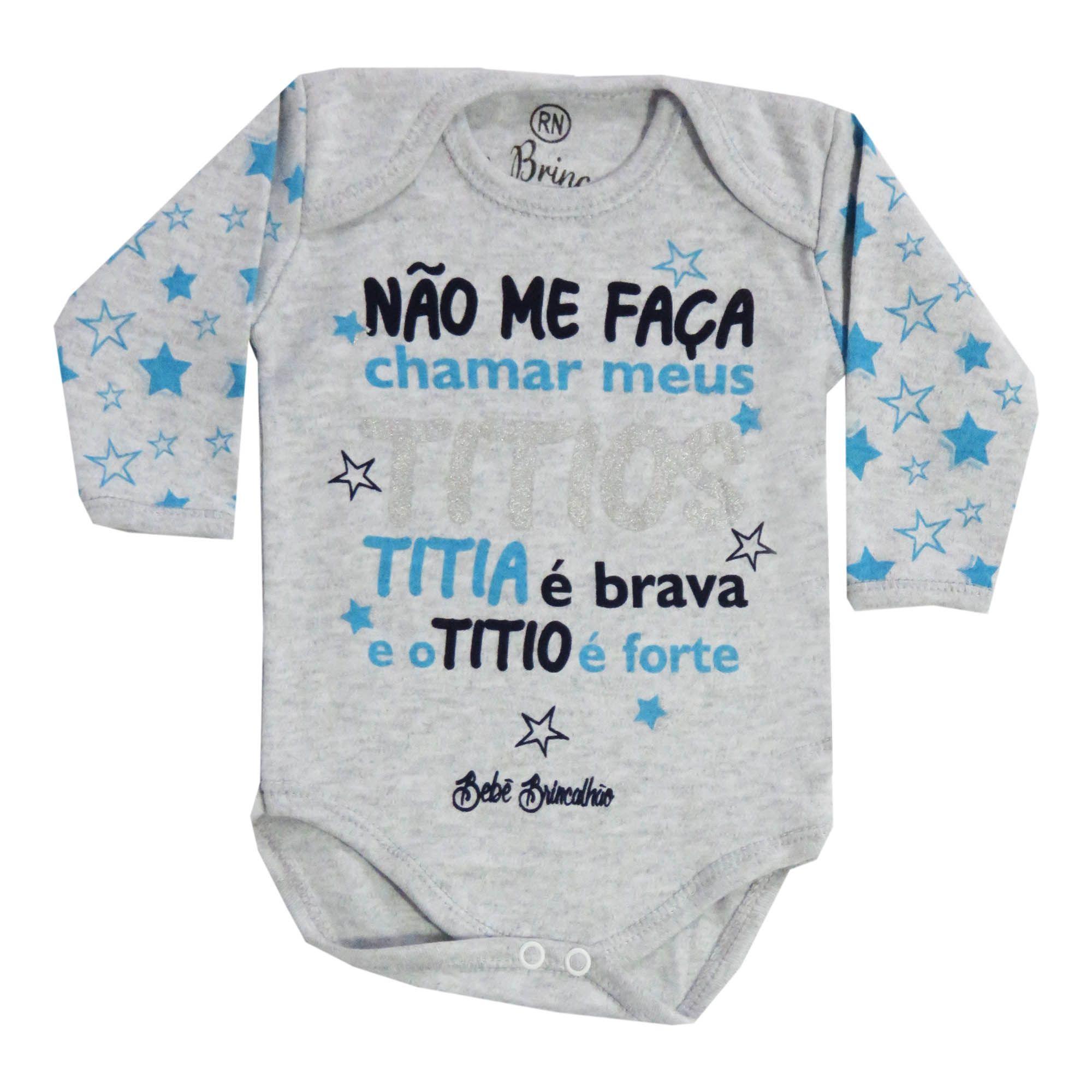 Body Manga Longa Bebê Brincalhão Frases Não me Faça Chamar Meus Titios, Titia é Brava e o Titio é Forte - Rn ao G