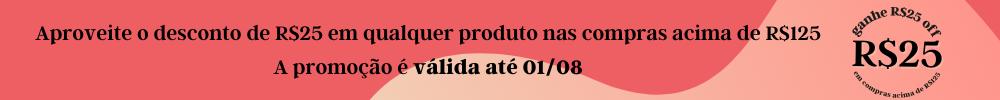 R$25 de desconto em qualquer produto nas compras acima de R$125