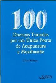 100 DOENÇAS TRATADAS POR UM ÚNICO PONTO DE ACUPUNTURA E MOXIBUSTAO