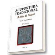 ACUPUNTURA TRADICIONAL - A ARTE DE INSERIR