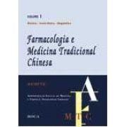FARMACOLOGIA E MEDICINA TRADICIONAIS CHINESAS - VOL. 1