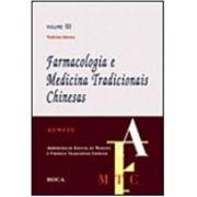 FARMACOLOGIA E MEDICINA TRADICIONAIS CHINESAS - VOL. 3