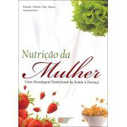 NUTRIÇÃO DA MULHER - UMA ABORDAGEM NUTRICIONAL DA SAUDE A DOENÇA