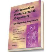 SELECIONANDO OS PONTOS CERTOS DE ACUPUNTURA - UM MANUAL DE ACUPUNTURA