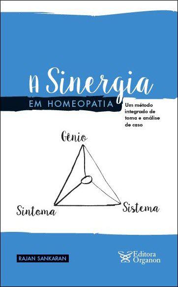 A SINERGIA EM HOMEOPATIA - UM MÉTODO INTEGRADO DE TOMA E ANÁLISE DE CASO