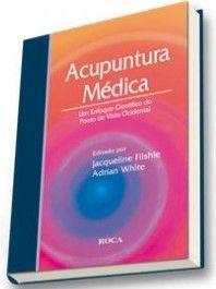ACUPUNTURA MEDICA - UM ENFOQUE CIENTIFICO DO PONTO DE VISTA OCIDENTAL