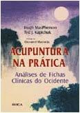 ACUPUNTURA NA PRATICA - ANALISE DE FICHAS CLINICAS DO OCIDENTE