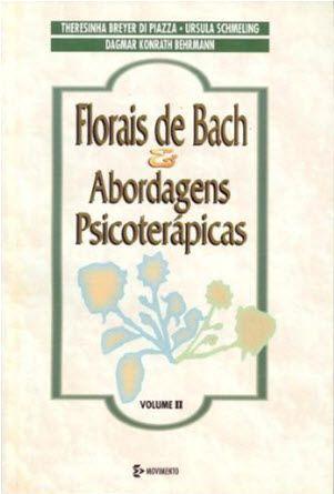 FLORAIS DE BACH E ABORDAGENS PSICOTERAPICAS - VOL. 2